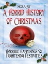 A Horrid History of Christmas Horrible Happenings &amp; Frightening Festivities by Nicola Sly eBook